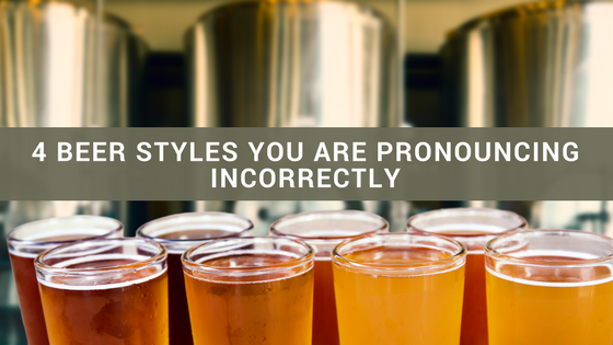 4 Beer Styles You Are Pronouncing Incorrectly