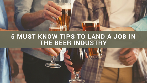 5 Must Know Tips To Land A Job In The Beer Industry
